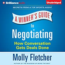 A Winner's Guide to Negotiating: How Conversation Gets Deals Done (       UNABRIDGED) by Molly Fletcher Narrated by Molly Fletcher