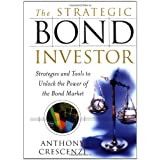The Strategic Bond Investor : Strategies and Tools to Unlock the Power of the Bond Market ~ Anthony Crescenzi