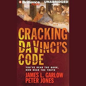 Cracking Da Vinci's Code: You've Read the Book, Now Hear the Truth | [James L. Garlow, Ph.D., Peter Jones, Ph.D.]