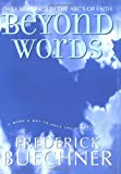 Beyond Words: Daily Readings in the ABC's of Faith (Buechner, Frederick) (0060574461) by Buechner, Frederick