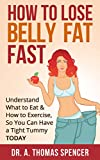 img - for How to Lose Belly Fat: Understand What to Eat & How to Exercise, So You Can Have a Tight Tummy Today (Learn what exercises to do, what diet to follow, and steps to losing fat) book / textbook / text book