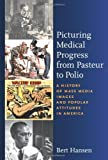 Picturing Medical Progress from Pasteur to Polio: A History of Mass Media Images and Popular Attitudes in America