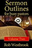 img - for Sermon Outlines for Busy Pastors: Volume 2: 52 Complete Sermon Outlines for All Occasions book / textbook / text book