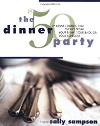 The $50 Dinner Party: 26 Dinner Parties that Won't Break Your Bank, Your Back, Or Your Schedule