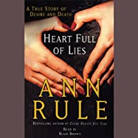 Heart Full of Lies: A True Story of Desire and Death (       ABRIDGED) by Ann Rule Narrated by Blair Brown