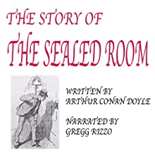 The Story of the Sealed Room (       UNABRIDGED) by Arthur Conan Doyle Narrated by Gregg Rizzo