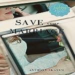Save Your Marriage   Anthony Ekanem