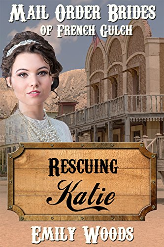 Mail Order Bride: Rescuing Katie (Mail Order Brides of French Gulch Book 1) PDF