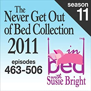 The Never Get Out of Bed Collection: 2011 In Bed with Susie Bright - Season 11 | [Susie Bright]