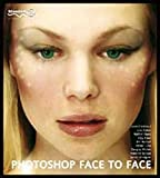 img - for Photoshop Face to Face: Facial Image Retouching, Manipulation and Makeovers with Photoshop 7 or Earlier book / textbook / text book