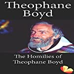 Homilies from the Trappists of St. Benedict's Monastery: Homilies of Theophane Boyd | Theophane Boyd