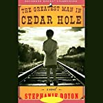 The Greatest Man in Cedar Hole: A Novel | Stephanie Doyon