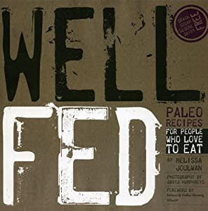Well Fed: Paleo Recipes for People Who Love to Eat from Smudge Publishing, LLC
