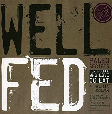 Well Fed Paleo Recipes For People Who Love To Eat by Smudge Publishing, LLC