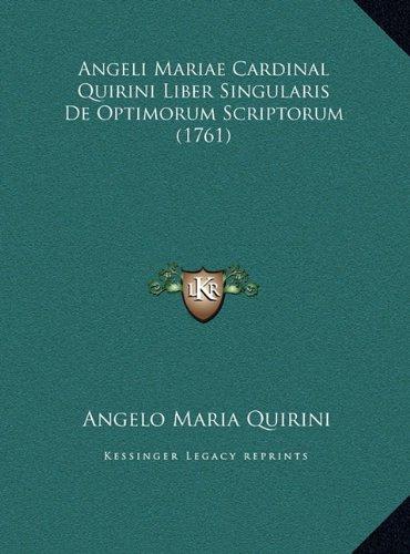 Angeli Mariae Cardinal Quirini Liber Singularis de Optimorumangeli Mariae Cardinal Quirini Liber Singularis de Optimorum Scriptorum (1761) Scriptorum
