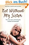 Not Without My Sister: The True Story...