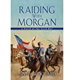 img - for By Jim R. Woolard - Raiding with Morgan (2014-05-14) [Hardcover] book / textbook / text book