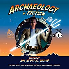 Archaeology in Fiction (       UNABRIDGED) by Scott C. Viguié Narrated by Austin Downey