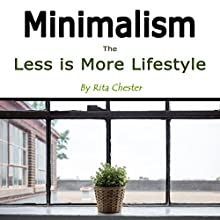 Minimalism: The Less Is More Lifestyle | Livre audio Auteur(s) : Rita Chester Narrateur(s) : Tommy Jay
