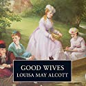 Good Wives (       UNABRIDGED) by Louisa May Alcott Narrated by Lorelei King