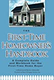 The First-Time Homeowners Handbook: A Complete Guide and Workbook for the First-Time Home Buyer