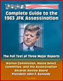 img - for Complete Guide to the 1963 JFK Assassination: The Full Text of Three Major Reports - Warren Commission, House Select Committee, and the Assassination Records Review Board - President John F. Kennedy book / textbook / text book