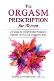 img - for The Orgasm Prescription for Women: 21-days to Heightened Pleasure, Deeper Intimacy and Orgasmic Bliss book / textbook / text book