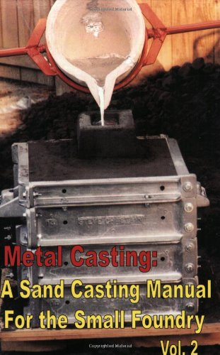 Metal Casting: A Sand Casting Manual for the Small Foundry, Volume 2