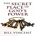 The Secret Place of God's Power: EPOS edition (       UNABRIDGED) by Bill Vincent Narrated by Alistair McKenzie
