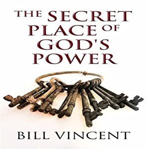 The Secret Place of God's Power: EPOS edition | [Bill Vincent]