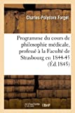 img - for Programme Du Cours de Philosophie Medicale, Professe a la Faculte de Strasbourg En 1844-45 book / textbook / text book