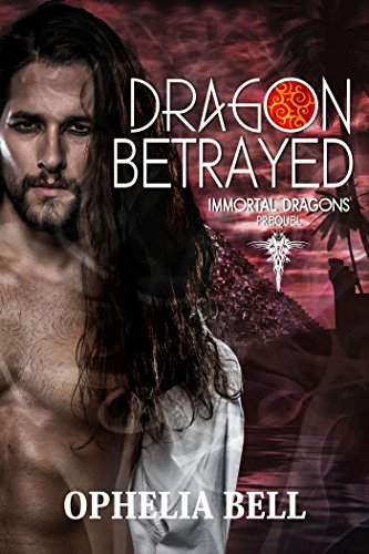 Dragon Betrayed (Immortal Dragons Book 0)