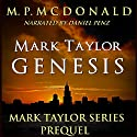Mark Taylor: Genesis: Mark Taylor Series, Prequel Audiobook by M. P. McDonald Narrated by Daniel Penz