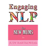 NLP For New Mums (Engaging NLP)by Judy Bartkowiak