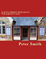 Scratchbuilt buildings the Kirtley way.: How to make model buildings and other structures from scratch in easy to follow stages