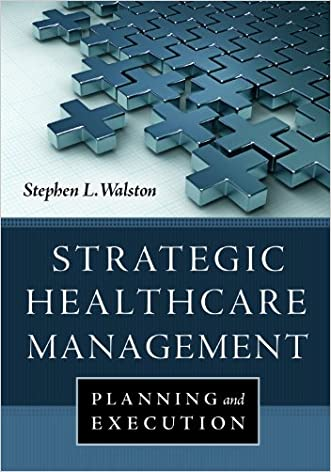 Strategic Healthcare Management: Planning and Execution written by Stephen L. Walston