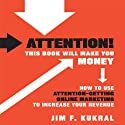 Attention! This Book Will Make You Money: How to Use Attention-Getting Online Marketing to Increase Your Revenue (       UNABRIDGED) by Jim F. Kukral Narrated by Walter Dixon