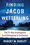 Finding Jacob Wetterling: The 27-Year Investigation from Kidnapping to Confession