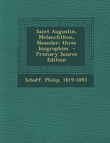 Saint Augustin, Melanchthon, Neander; Three Biographies - Primary Source Edition