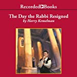 The Day the Rabbi Resigned: A Rabbi Small Mystery, Book 11 (       UNABRIDGED) by Harry Kemelman Narrated by George Guidall