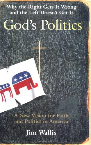 God's Politics: Why the Right Gets It Wrong and the Left...