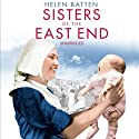 Sisters of the East End (       UNABRIDGED) by Helen Batten Narrated by Annie Aldington