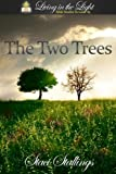 The Two Trees: A Living in the Light Bible Study on Genesis (Living in the Light Bible Studies Book 2)