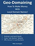 GEO Domaining: How To Make Money With Local Domain Names!