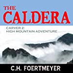 The Caldera: Carver 2: High Mountain Adventure | C. H. Foertmeyer