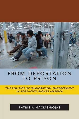 From Deportation to Prison: The Politics of Immigration Enforcement in Post-Civil Rights America (Latina/o Sociology) (Latinas In North America compare prices)