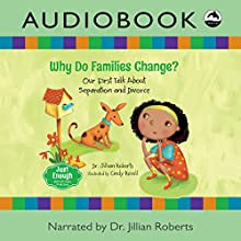 Why Do Families Change?: Our First Talk About Separation and Divorce (Just Enough) Audiobook by Dr. Jillian Roberts Narrated by Dr. Jillian Roberts