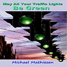 May All Your Traffic Lights Be Green: Green Light Democracy (       UNABRIDGED) by Michael Mathiesen Narrated by Michael Mathiesen