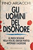 img - for Gli uomini del disonore: La mafia siciliana nella vita del grande pentito Antonino Calderone (Frecce) (Italian Edition) book / textbook / text book
