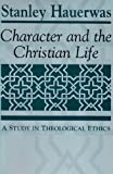 Character and the Christian Life: A Study in Theological Ethics (0268007721) by Stanley Hauerwas